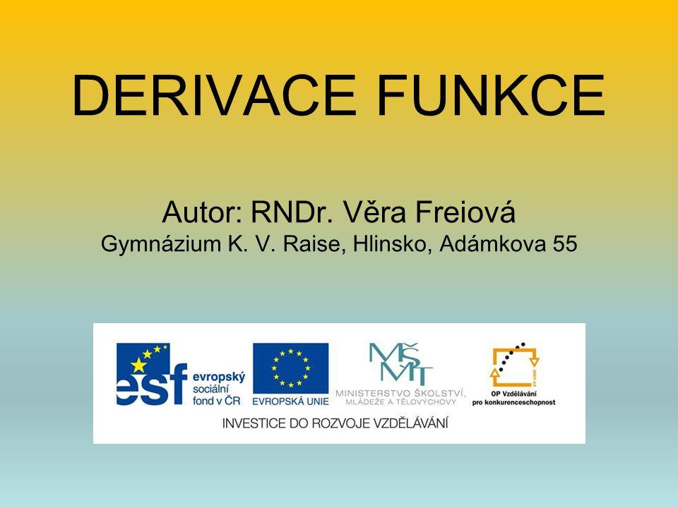 DERIVACE FUNKCE Autor: RNDr. Věra Freiová Gymnázium K. V. Raise, Hlinsko, Adámkova 55