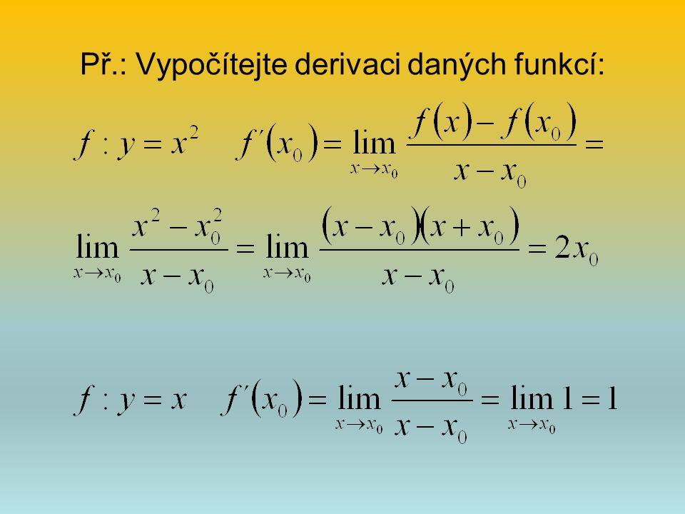 Př.: Vypočítejte derivaci daných funkcí: