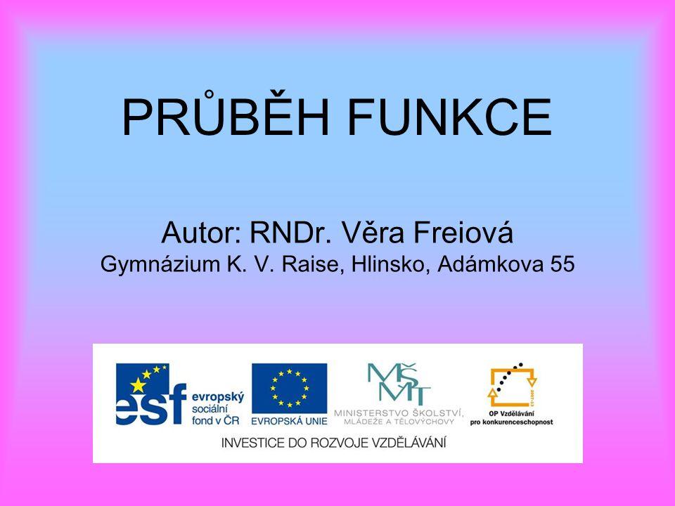 PRŮBĚH FUNKCE Autor: RNDr. Věra Freiová Gymnázium K. V. Raise, Hlinsko, Adámkova 55