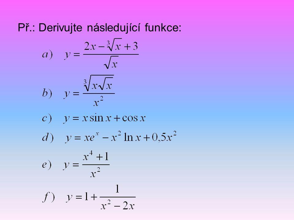 Pozn.: Pomocí derivace podílu funkcí lze odvodit vzorce pro derivaci funkcí tg x, cotg x: