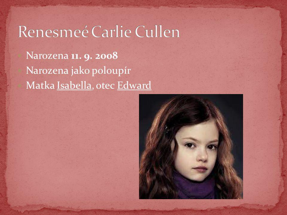 Narozena 11. 9. 2008 Narozena jako poloupír Matka Isabella, otec Edward