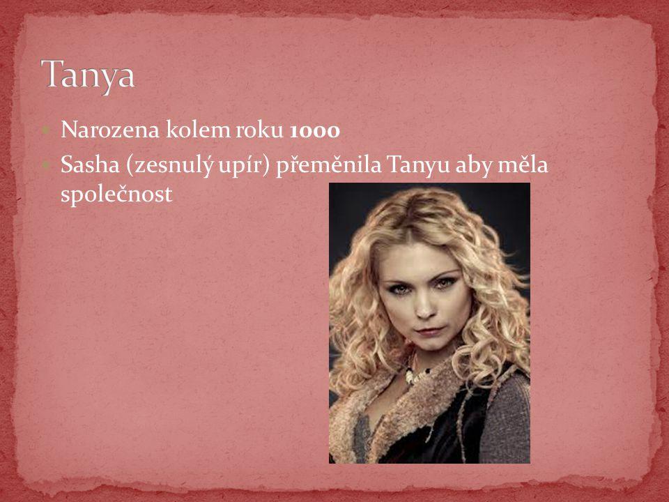 Narozena kolem roku 1000 Sasha (zesnulý upír) přeměnila Tanyu aby měla společnost
