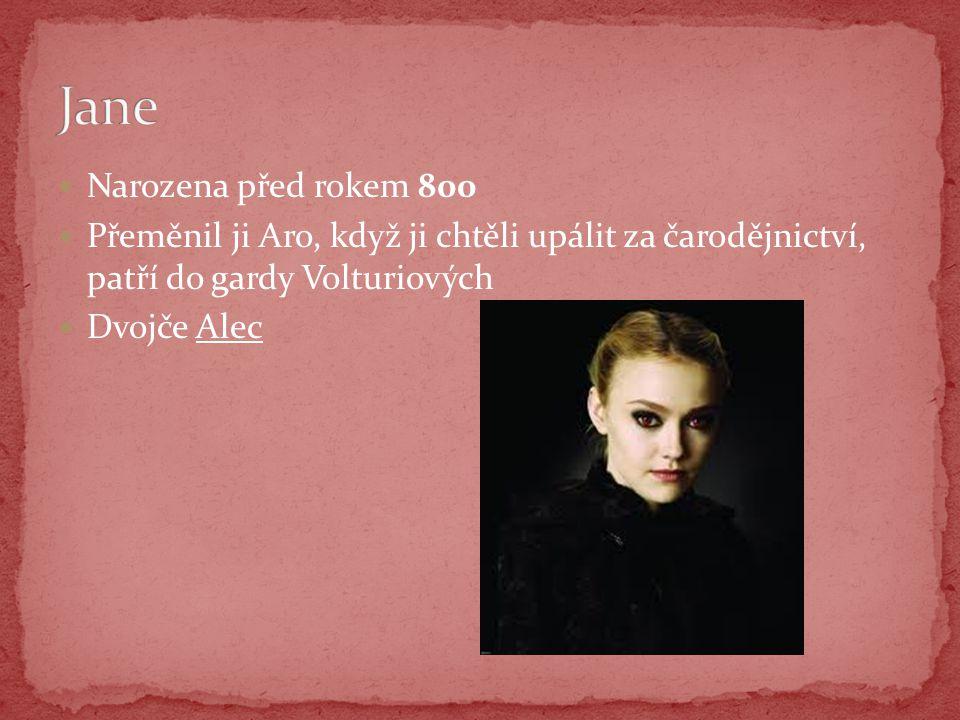 Narozena před rokem 800 Přeměnil ji Aro, když ji chtěli upálit za čarodějnictví, patří do gardy Volturiových Dvojče Alec