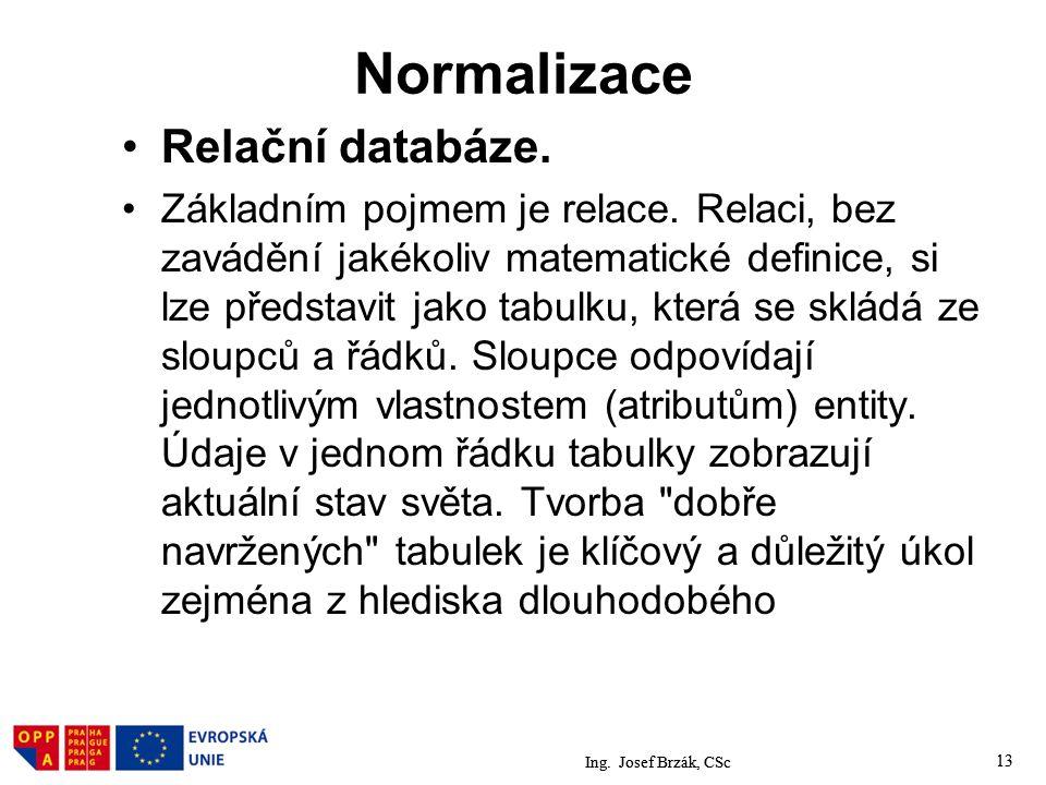 13 Normalizace Relační databáze.Základním pojmem je relace.