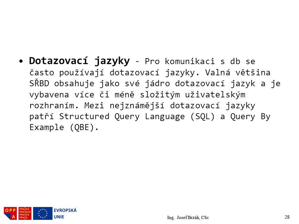 28 Dotazovací jazyky - Pro komunikaci s db se často používají dotazovací jazyky.