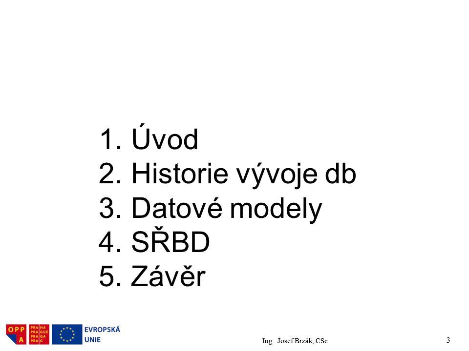 Ing.Josef Brzák, CSc 3 1. Úvod 2. Historie vývoje db 3.