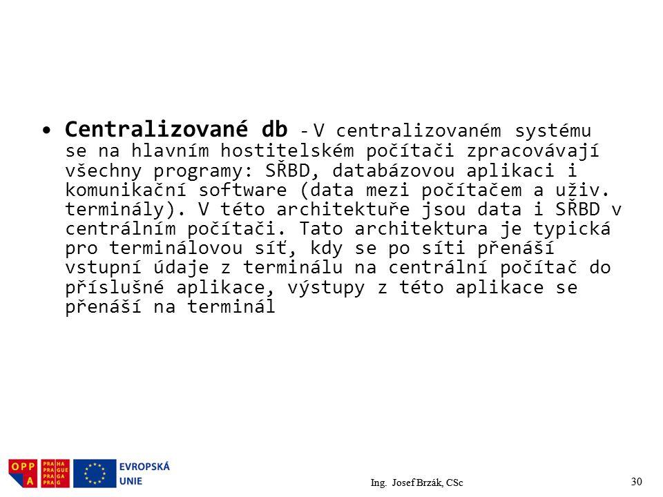 30 Centralizované db - V centralizovaném systému se na hlavním hostitelském počítači zpracovávají všechny programy: SŘBD, databázovou aplikaci i komunikační software (data mezi počítačem a uživ.