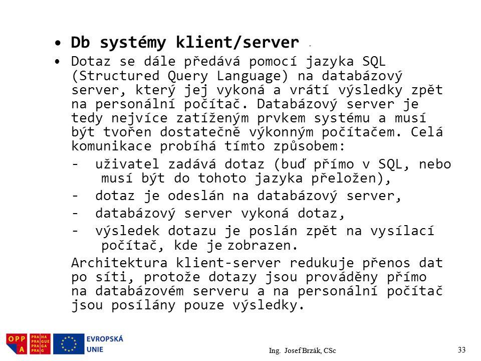 33 Db systémy klient/server - Dotaz se dále předává pomocí jazyka SQL (Structured Query Language) na databázový server, který jej vykoná a vrátí výsledky zpět na personální počítač.