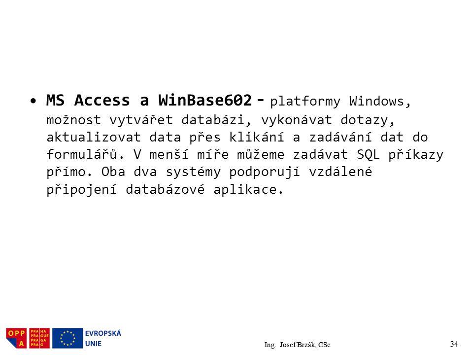 34 MS Access a WinBase602 - platformy Windows, možnost vytvářet databázi, vykonávat dotazy, aktualizovat data přes klikání a zadávání dat do formulářů.