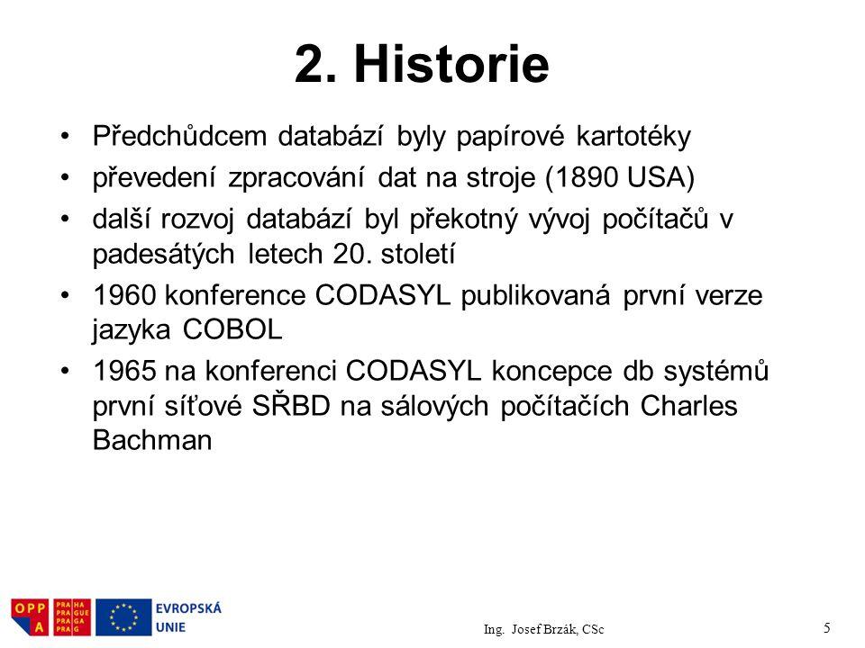 5 2. Historie Předchůdcem databází byly papírové kartotéky převedení zpracování dat na stroje (1890 USA) další rozvoj databází byl překotný vývoj počí