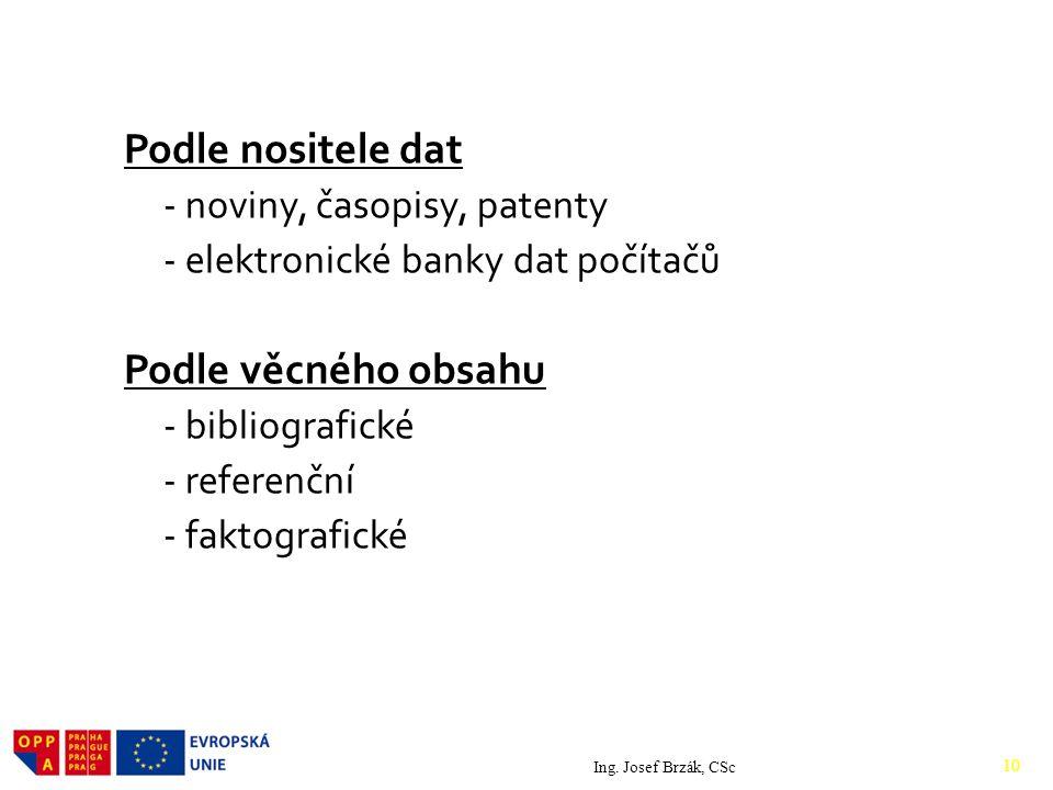 Podle nositele dat - noviny, časopisy, patenty - elektronické banky dat počítačů Podle věcného obsahu - bibliografické - referenční - faktografické Ing.