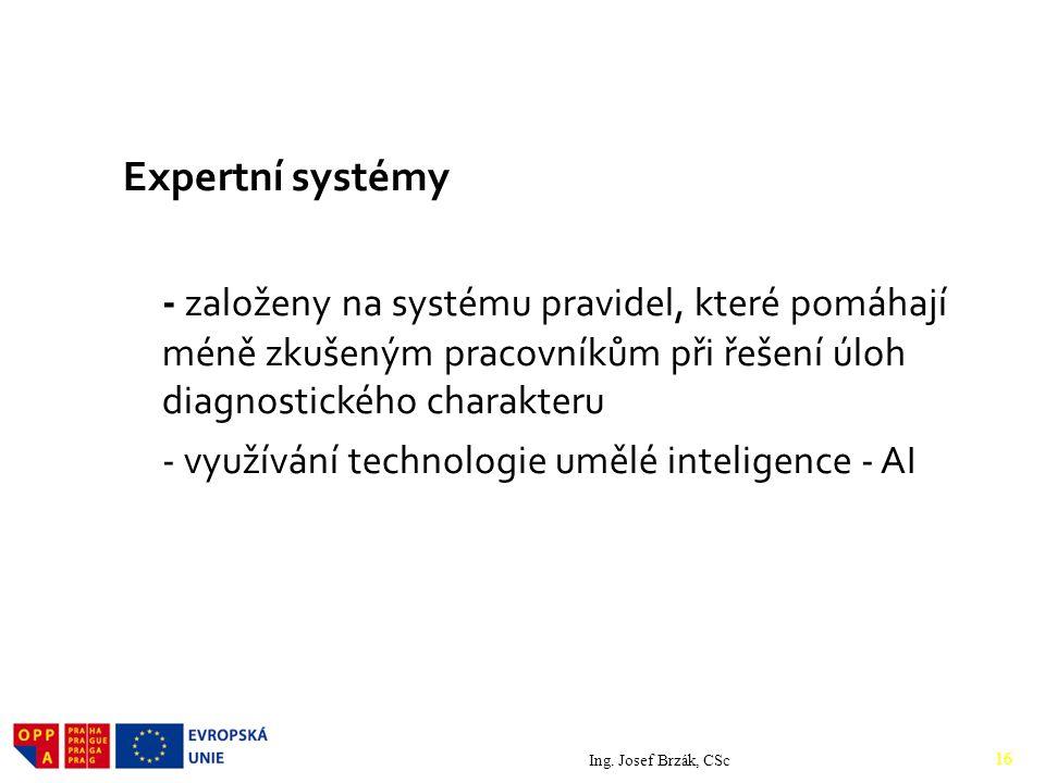 Expertní systémy - založeny na systému pravidel, které pomáhají méně zkušeným pracovníkům při řešení úloh diagnostického charakteru - využívání technologie umělé inteligence - AI Ing.