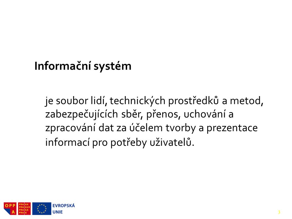 1. Charakteristika IS Informační systém je soubor lidí, technických prostředků a metod, zabezpečujících sběr, přenos, uchování a zpracování dat za úče