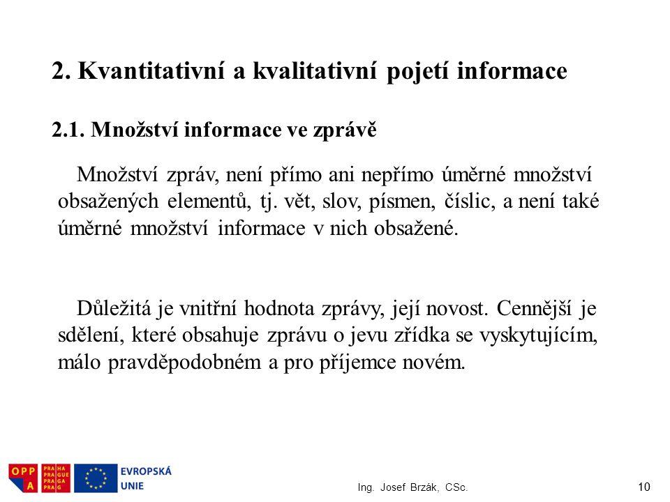 10 Ing. Josef Brzák, CSc. 10 2. Kvantitativní a kvalitativní pojetí informace 2.1. Množství informace ve zprávě Množství zpráv, není přímo ani nepřímo