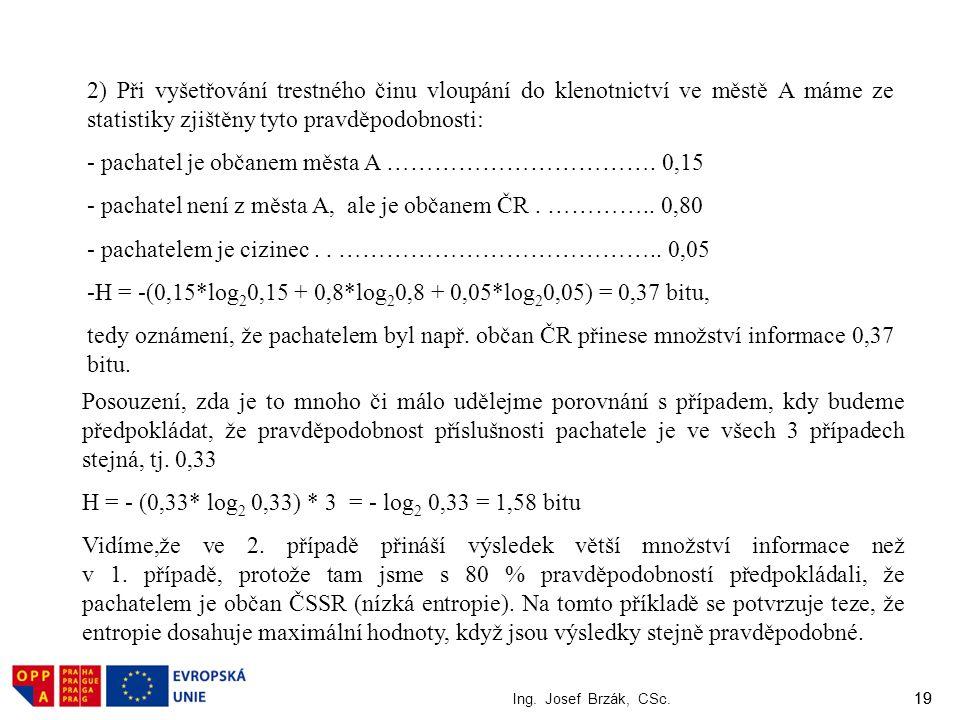 19 Ing. Josef Brzák, CSc. 19 2) Při vyšetřování trestného činu vloupání do klenotnictví ve městě A máme ze statistiky zjištěny tyto pravděpodobnosti: