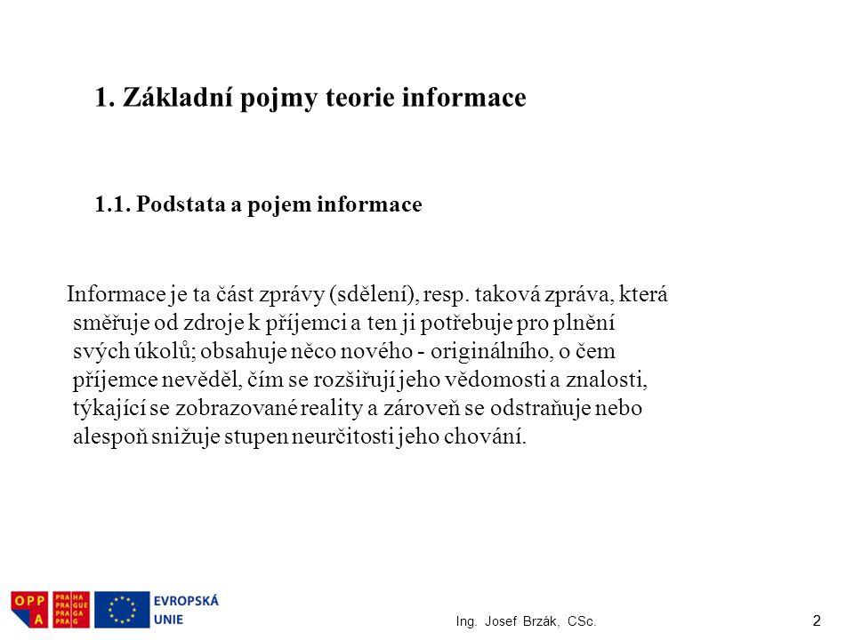 2 Ing. Josef Brzák, CSc. 2 1. Základní pojmy teorie informace 1.1. Podstata a pojem informace Informace je ta část zprávy (sdělení), resp. taková zprá
