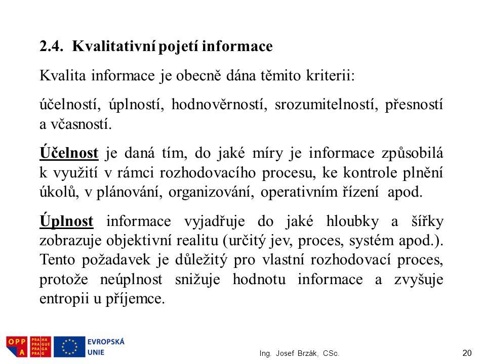 20 Ing. Josef Brzák, CSc. 20 2.4. Kvalitativní pojetí informace Kvalita informace je obecně dána těmito kriterii: účelností, úplností, hodnověrností,