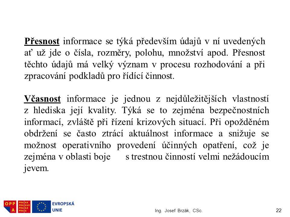 22 Ing. Josef Brzák, CSc. 22 Včasnost informace je jednou z nejdůležitějších vlastností z hlediska její kvality. Týká se to zejména bezpečnostních inf