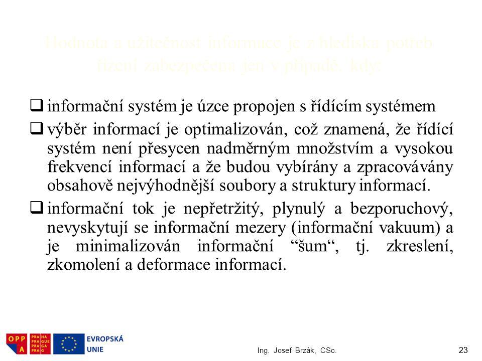 23 Hodnota a užitečnost informace je z hlediska potřeb řízení zabezpečena jen v případě, kdy:  informační systém je úzce propojen s řídícím systémem