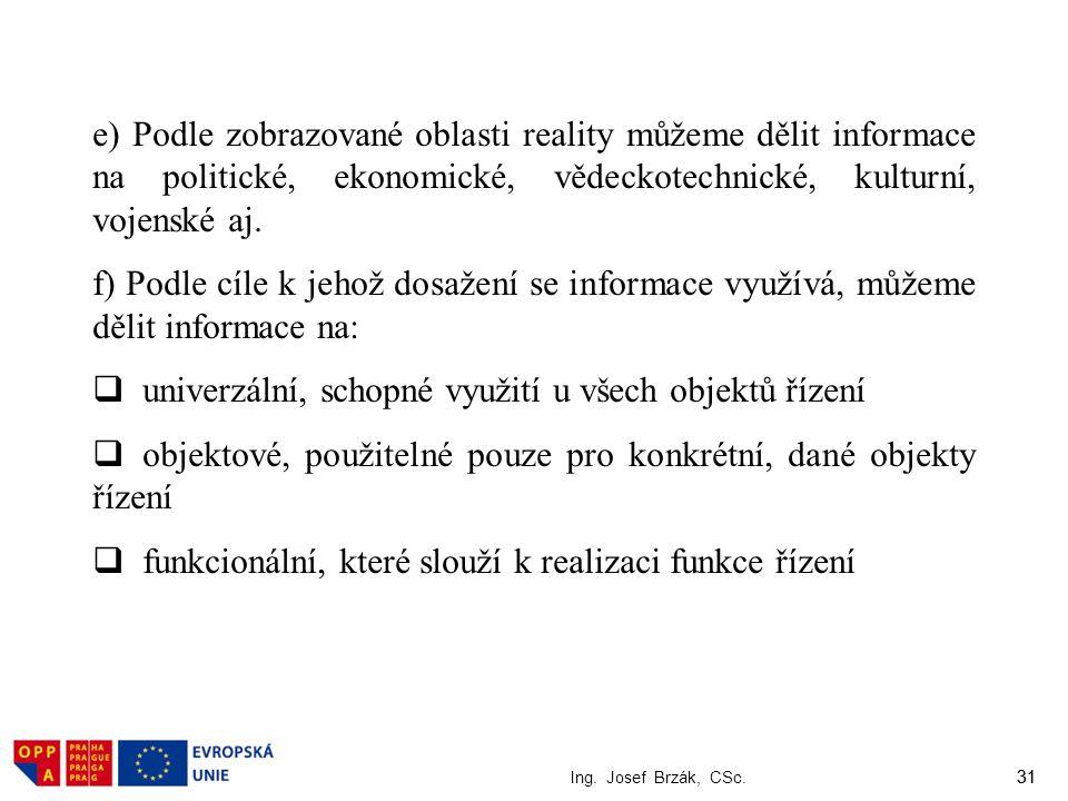 31 Ing. Josef Brzák, CSc. 31 e) Podle zobrazované oblasti reality můžeme dělit informace na politické, ekonomické, vědeckotechnické, kulturní, vojensk