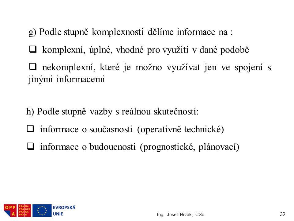 32 Ing. Josef Brzák, CSc. 32 g) Podle stupně komplexnosti dělíme informace na :  komplexní, úplné, vhodné pro využití v dané podobě  nekomplexní, kt