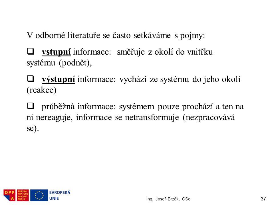 37 Ing. Josef Brzák, CSc. 37 V odborné literatuře se často setkáváme s pojmy:  vstupní informace: směřuje z okolí do vnitřku systému (podnět),  výst