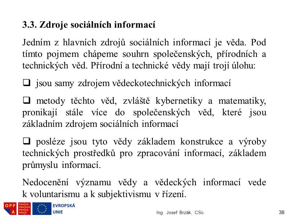 38 Ing. Josef Brzák, CSc. 38 3.3. Zdroje sociálních informací Jedním z hlavních zdrojů sociálních informací je věda. Pod tímto pojmem chápeme souhrn s