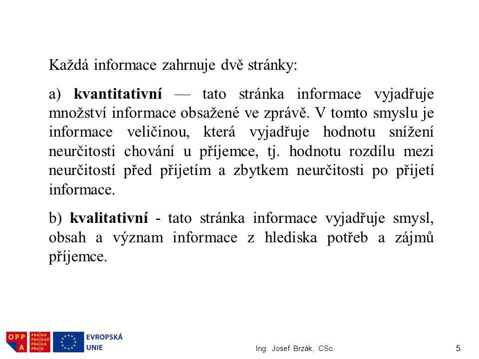5 Ing. Josef Brzák, CSc. 5 Každá informace zahrnuje dvě stránky: a) kvantitativní — tato stránka informace vyjadřuje množství informace obsažené ve zp