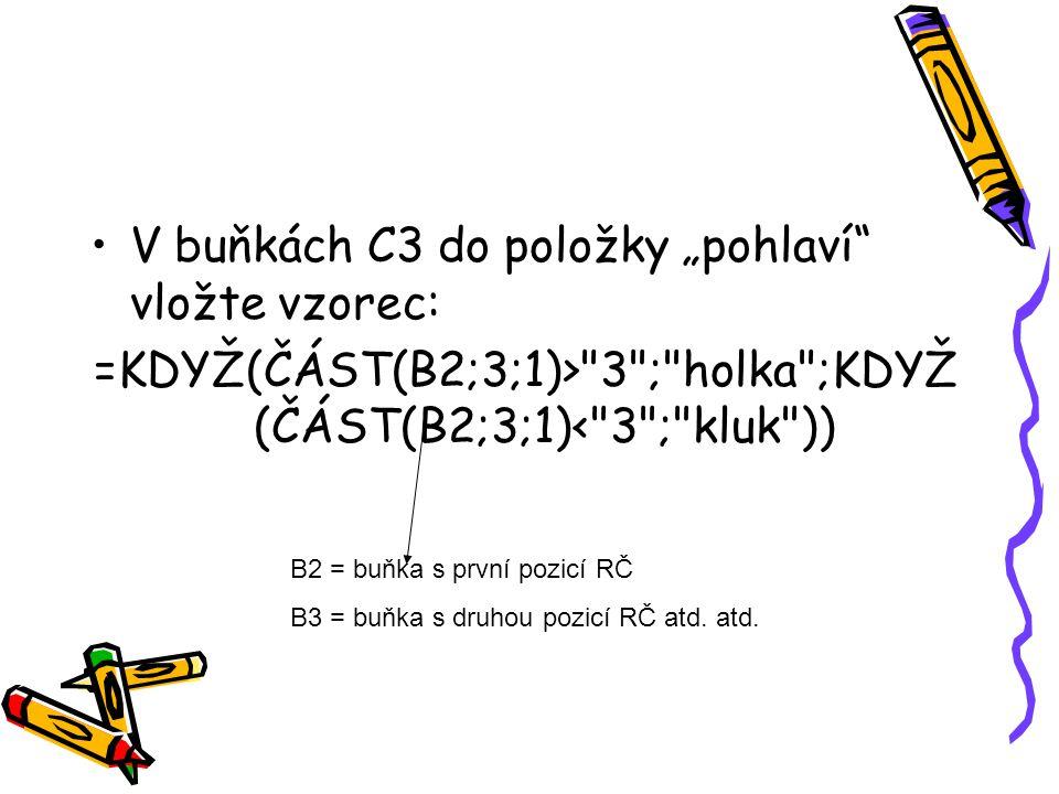 """V buňkách C3 do položky """"pohlaví"""" vložte vzorec: =KDYŽ(ČÁST(B2;3;1)>"""