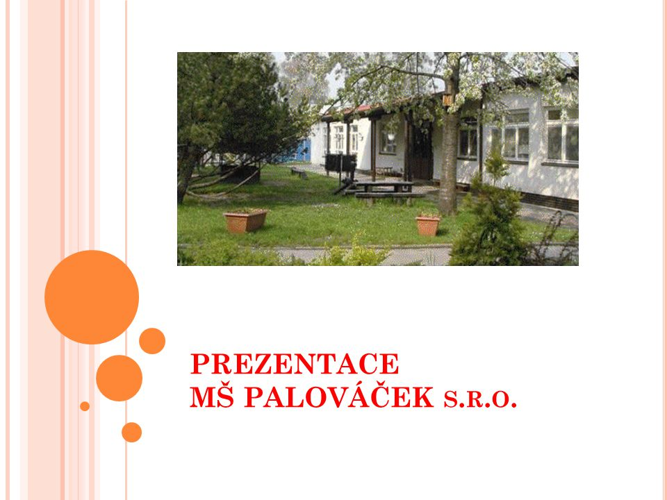 PREZENTACE MŠ PALOVÁČEK S. R. O.