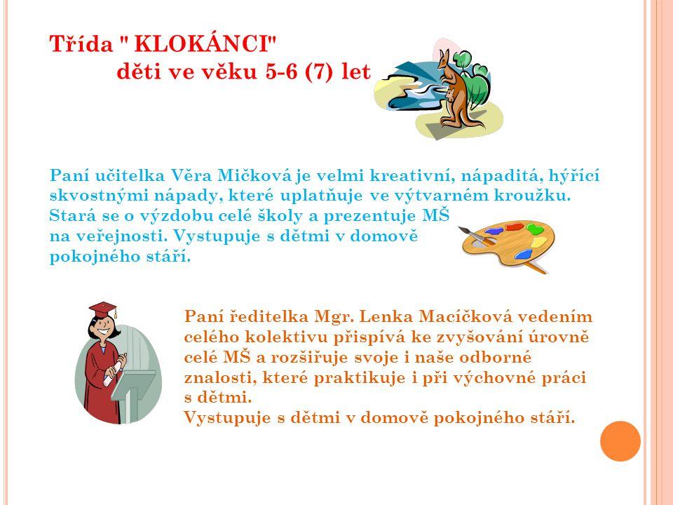 Třída KLOKÁNCI děti ve věku 5-6 (7) let Paní učitelka Věra Mičková je velmi kreativní, nápaditá, hýřící skvostnými nápady, které uplatňuje ve výtvarném kroužku.