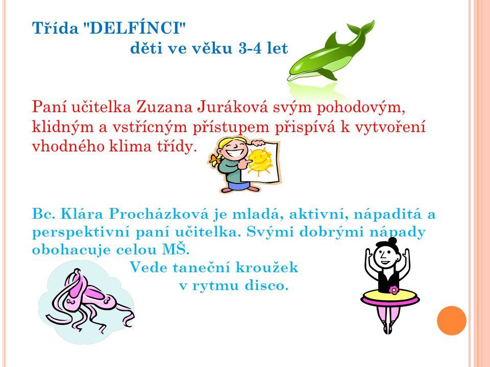 Třída DELFÍNCI děti ve věku 3-4 let Paní učitelka Zuzana Juráková svým pohodovým, klidným a vstřícným přístupem přispívá k vytvoření vhodného klima třídy.