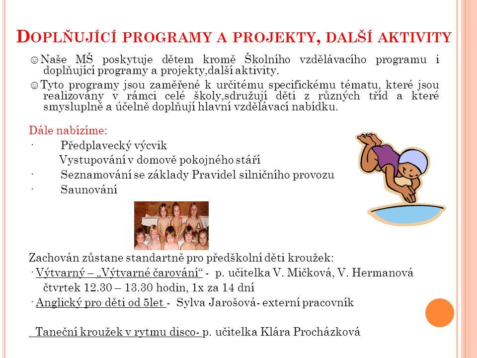 D OPLŇUJÍCÍ PROGRAMY A PROJEKTY, DALŠÍ AKTIVITY ☺Naše MŠ poskytuje dětem kromě Školního vzdělávacího programu i doplňující programy a projekty,další a