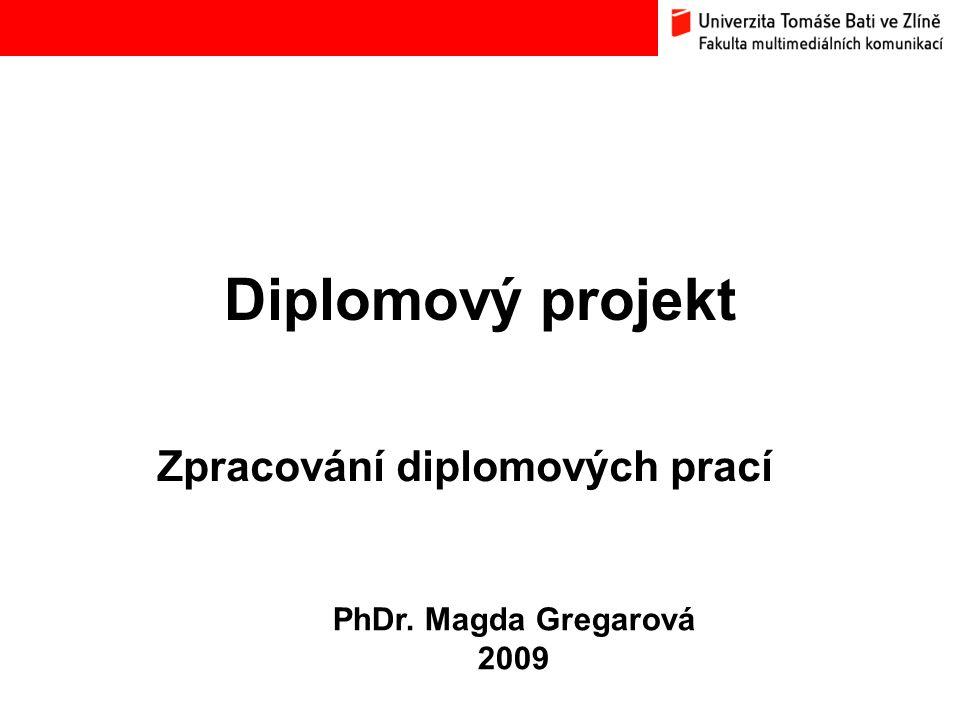 Diplomový projekt Zpracování diplomových prací PhDr. Magda Gregarová 2009