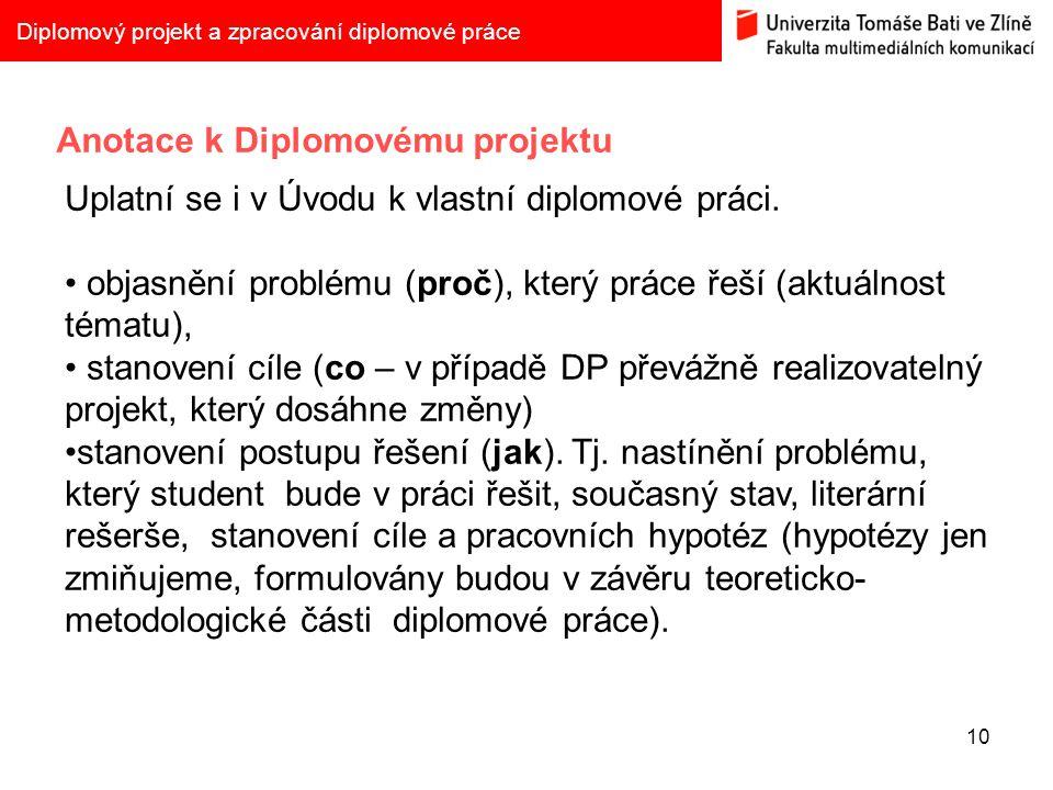 10 Diplomový projekt a zpracování diplomové práce Anotace k Diplomovému projektu Uplatní se i v Úvodu k vlastní diplomové práci. objasnění problému (p
