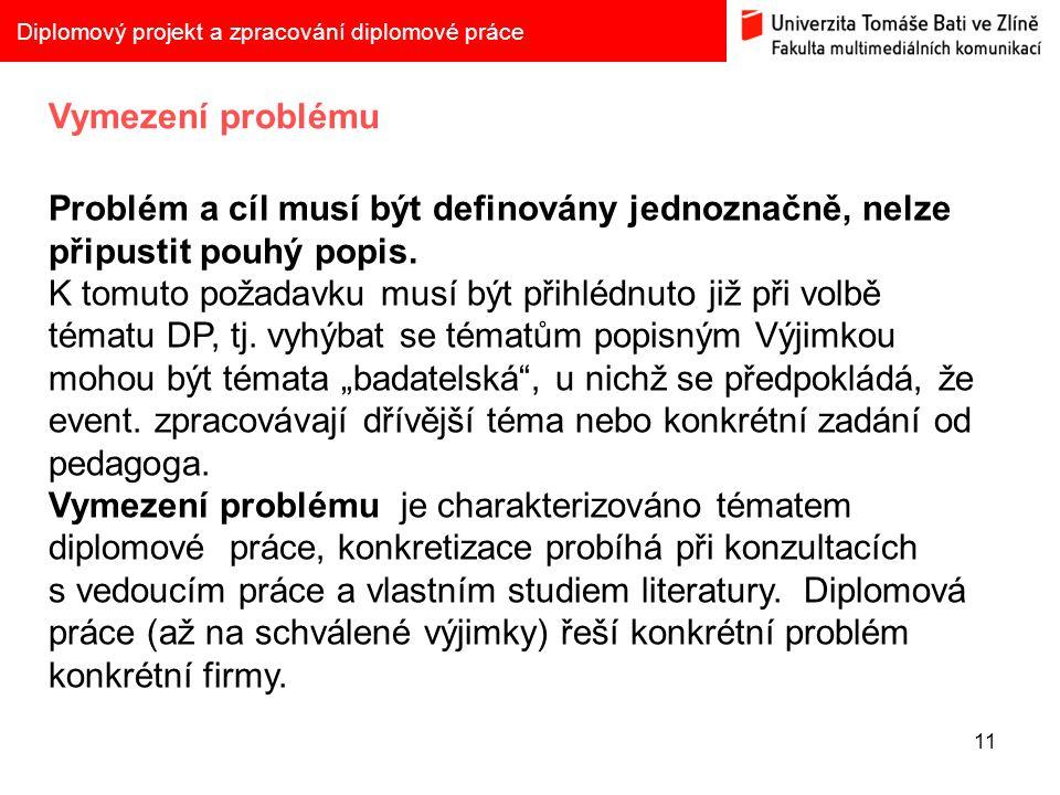 11 Diplomový projekt a zpracování diplomové práce Vymezení problému Problém a cíl musí být definovány jednoznačně, nelze připustit pouhý popis. K tomu