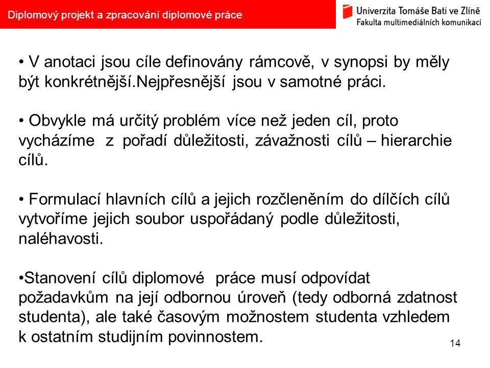 14 Diplomový projekt a zpracování diplomové práce V anotaci jsou cíle definovány rámcově, v synopsi by měly být konkrétnější.Nejpřesnější jsou v samot
