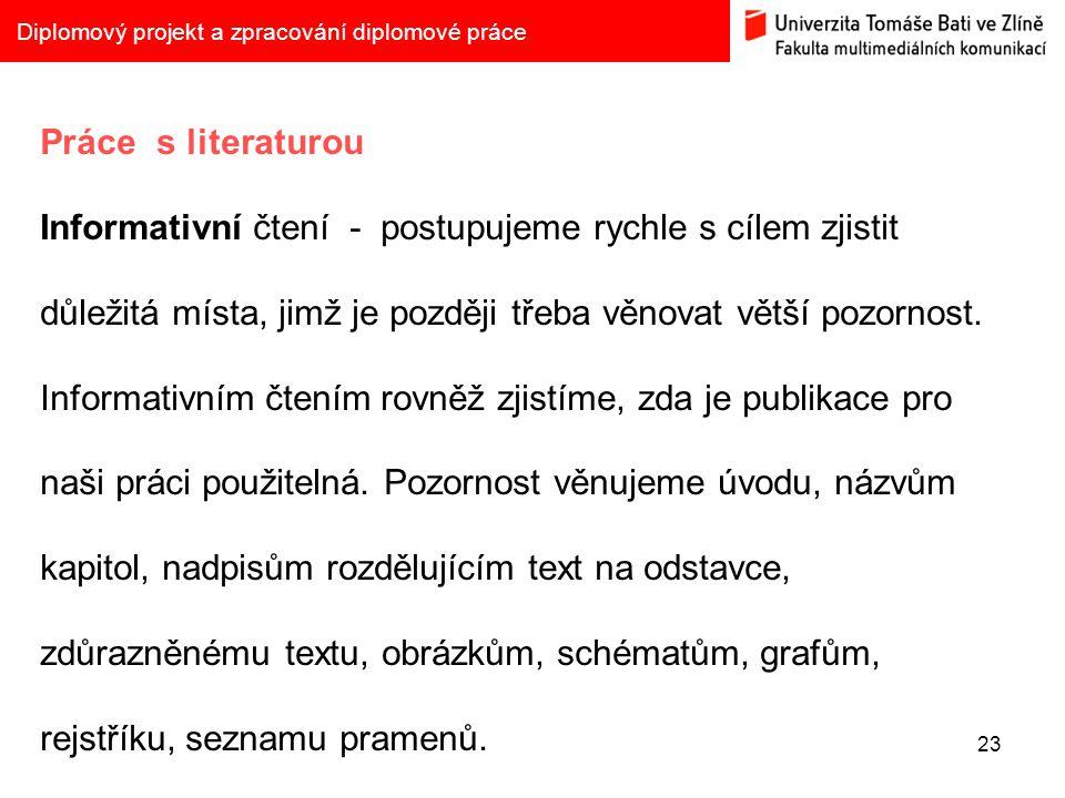 23 Diplomový projekt a zpracování diplomové práce Práce s literaturou Informativní čtení - postupujeme rychle s cílem zjistit důležitá místa, jimž je