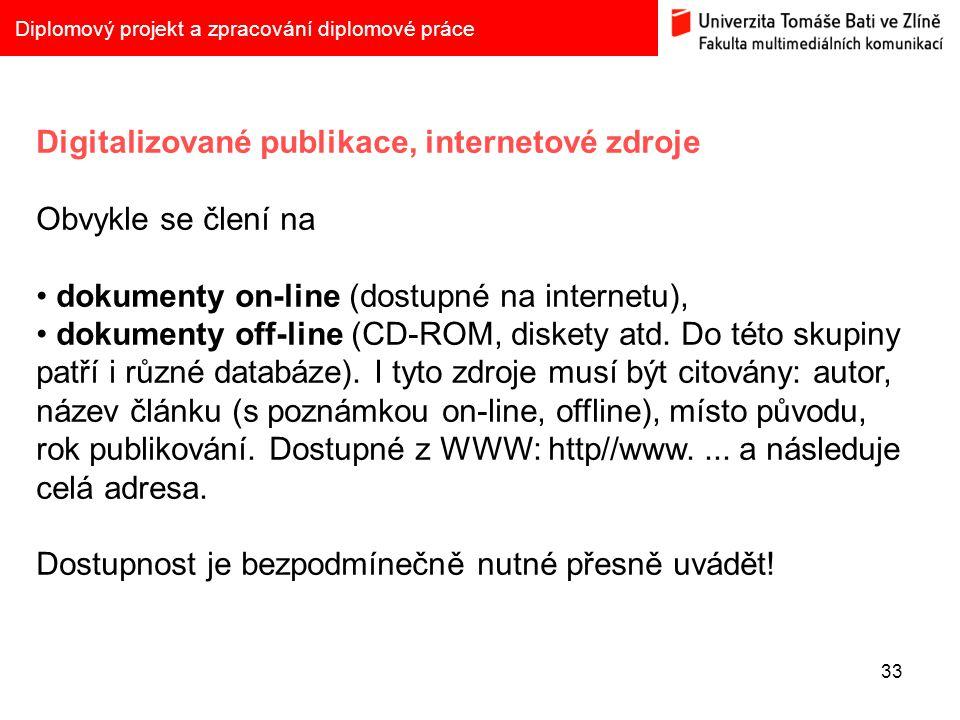 33 Diplomový projekt a zpracování diplomové práce Digitalizované publikace, internetové zdroje Obvykle se člení na dokumenty on-line (dostupné na inte