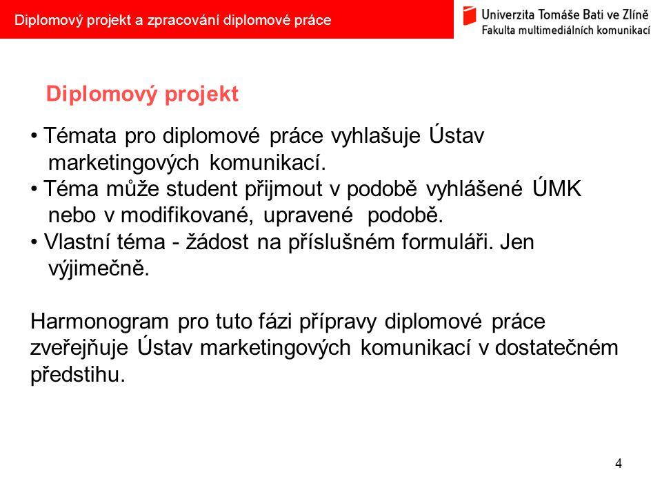 4 Diplomový projekt a zpracování diplomové práce Témata pro diplomové práce vyhlašuje Ústav marketingových komunikací. Téma může student přijmout v po