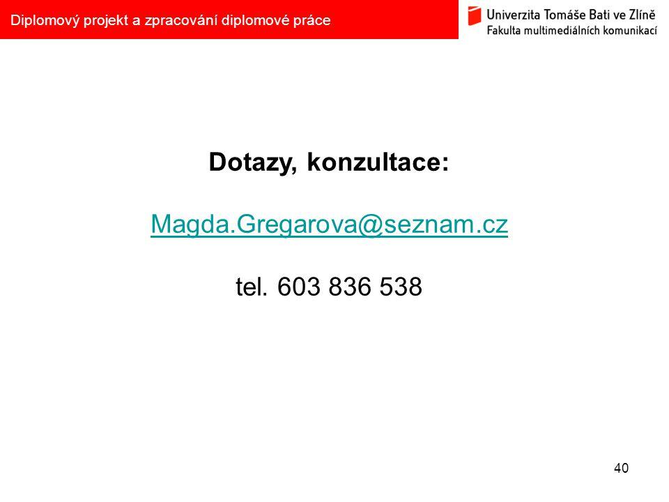 40 Diplomový projekt a zpracování diplomové práce Dotazy, konzultace: Magda.Gregarova@seznam.cz tel. 603 836 538