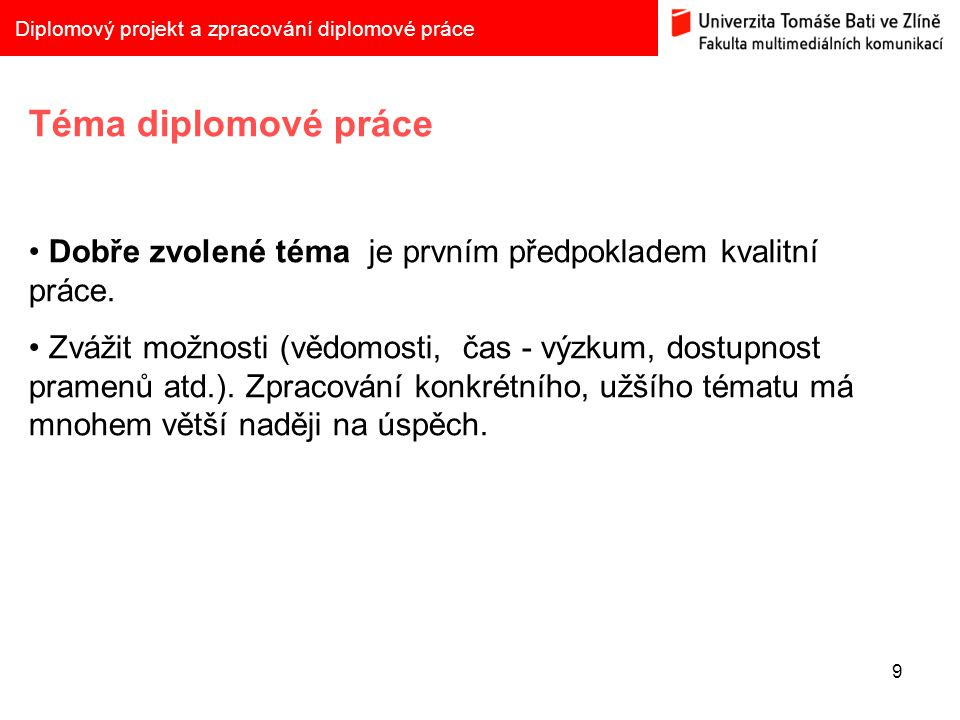 9 Diplomový projekt a zpracování diplomové práce Téma diplomové práce Dobře zvolené téma je prvním předpokladem kvalitní práce.