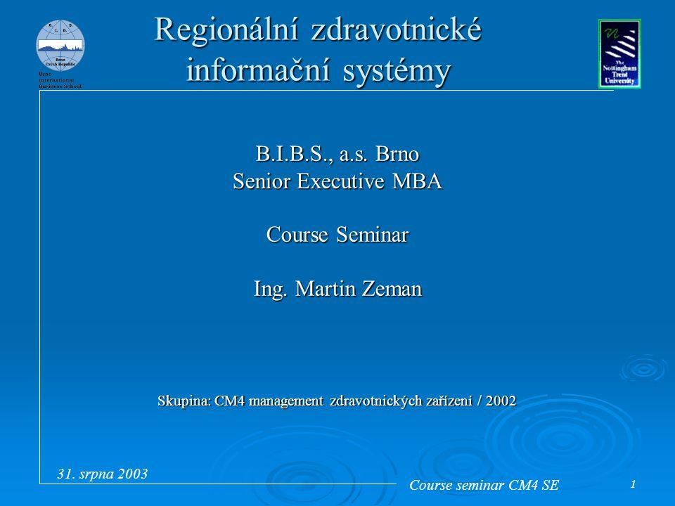 Course seminar CM4 SE 31. srpna 2003 1 Regionální zdravotnické informační systémy B.I.B.S., a.s. Brno Senior Executive MBA Course Seminar Ing. Martin