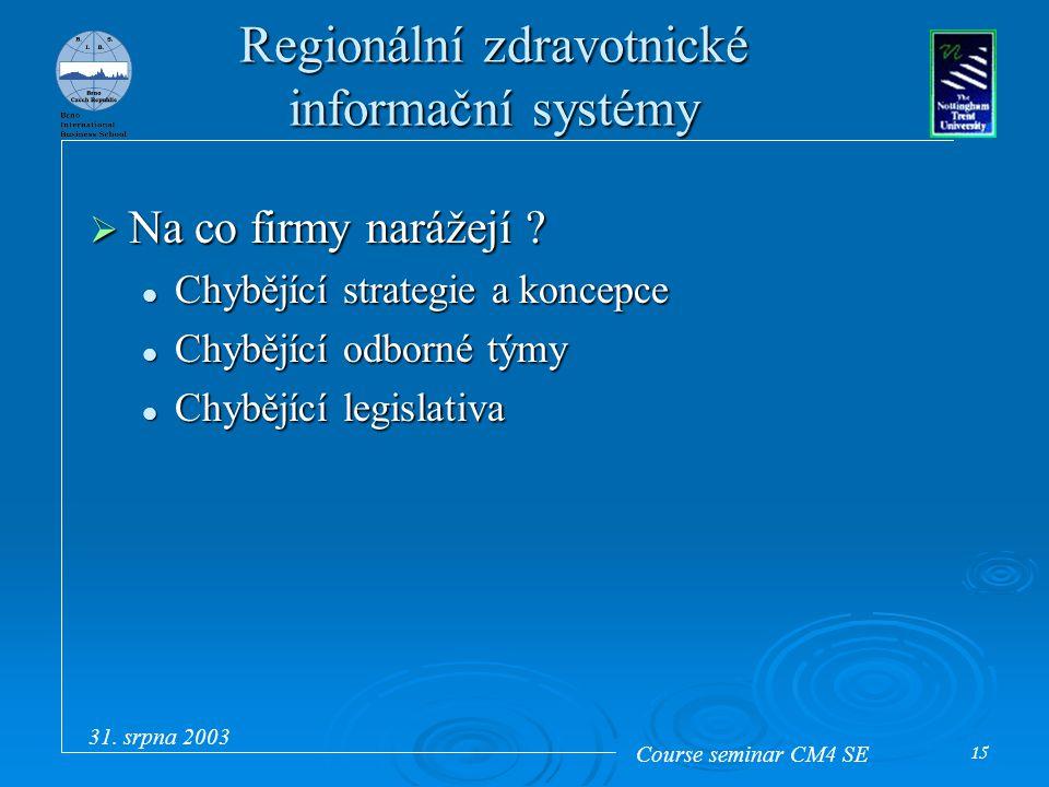 Course seminar CM4 SE 31. srpna 2003 15 Regionální zdravotnické informační systémy  Na co firmy narážejí ? Chybějící strategie a koncepce Chybějící s