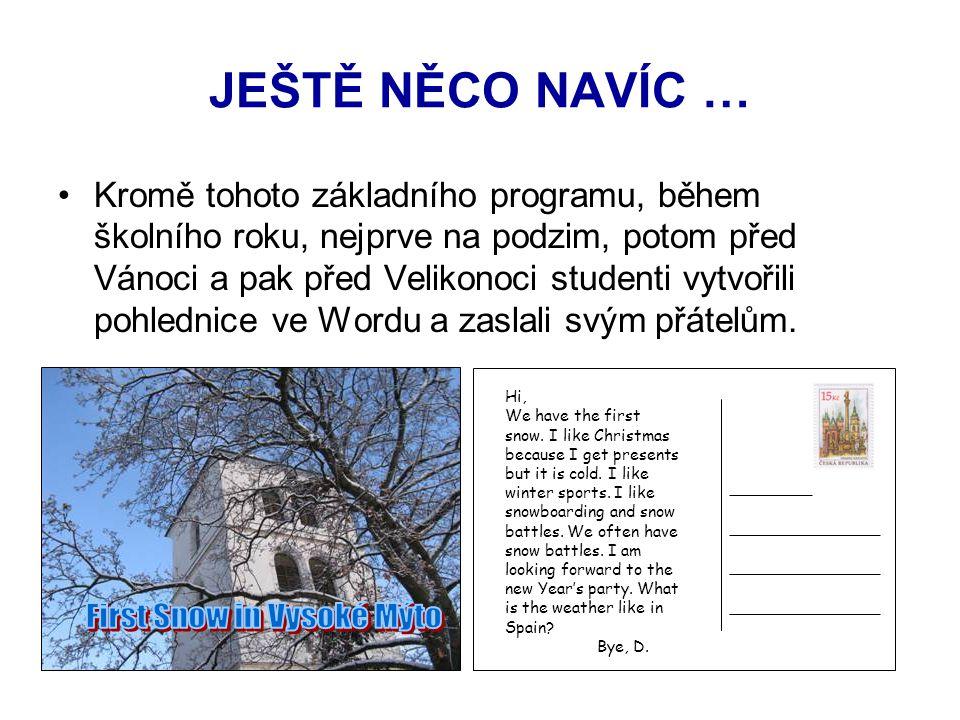 JEŠTĚ NĚCO NAVÍC … Kromě tohoto základního programu, během školního roku, nejprve na podzim, potom před Vánoci a pak před Velikonoci studenti vytvořili pohlednice ve Wordu a zaslali svým přátelům.