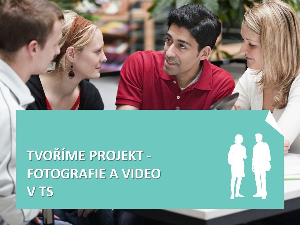 TVOŘÍME PROJEKT - FOTOGRAFIE A VIDEO V TS