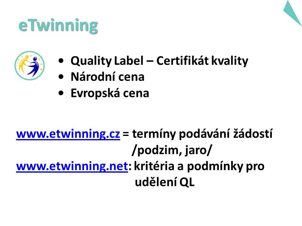eTwinning Quality Label – Certifikát kvality Národní cena Evropská cena www.etwinning.czwww.etwinning.cz = termíny podávání žádostí /podzim, jaro/ www.etwinning.netwww.etwinning.net: kritéria a podmínky pro udělení QL
