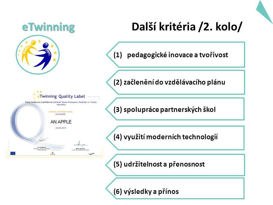 eTwinning eTwinning Další kritéria /2. kolo/ (1)pedagogické inovace a tvořivost (2) začlenění do vzdělávacího plánu (3) spolupráce partnerských škol (