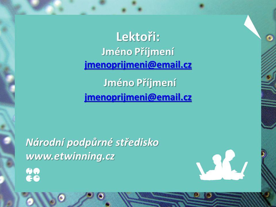 Lektoři: Jméno Příjmení jmenoprijmeni@email.cz Jméno Příjmení jmenoprijmeni@email.cz jmenoprijmeni@email.cz Národní podpůrné středisko www.etwinning.c