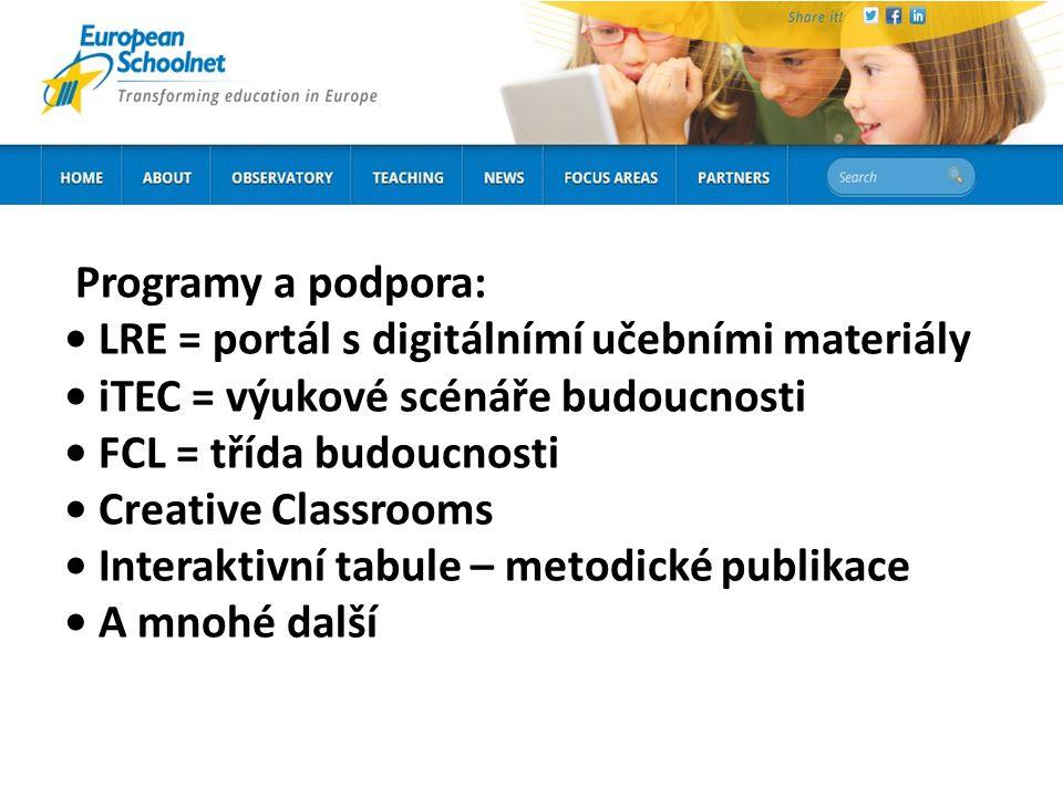 Programy a podpora: LRE = portál s digitálnímí učebními materiály iTEC = výukové scénáře budoucnosti FCL = třída budoucnosti Creative Classrooms Inter